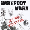 Barefoot Mark: Let the Beast Run