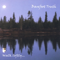 Barefoot Truth | Walk Softly...