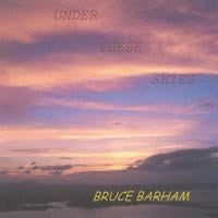 Bruce Barham | Under These Skies