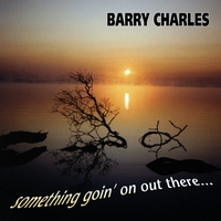 Barry Charles | Something Going On Out There . . .