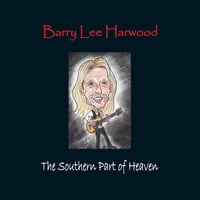 Barry Lee Harwood | The Southern Part of Heaven