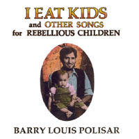Barry Louis Polisar | I Eat Kids and other songs for Rebellious Children