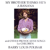 Barry Louis Polisar | My Brother Thinks He's a Banana and other Provocative Songs for Children