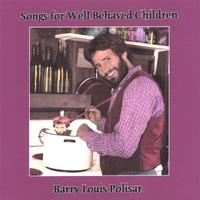 Barry Louis Polisar | Songs for Well Behaved Children