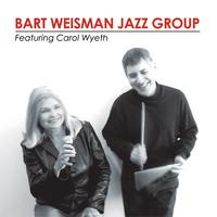 Bart Weisman | Bart Weisman Jazz Group, Featuring Carol Wyeth
