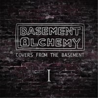 Basement Alchemy | Covers from the Basement I