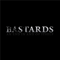Bastards | An End in and of Itself