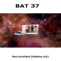 Bat 37 | Next President (Dub Step Mix)