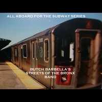 Butch Barbella's Streets of the Bronx Band | All Aboard for the Subway Series