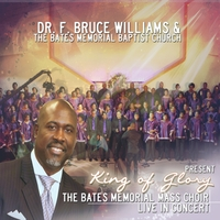 Dr. F. Bruce WIlliams & Bates Memorial Baptist Church | King of Glory