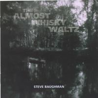 Steve Baughman | The Almost Whisky Waltz