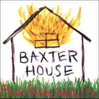 BAXTER HOUSE | Please Baxter Don't Hurt 'Em