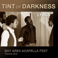 Lyrics & Tint of Darkness | Bay Area Acapella Fest, Vol. 1