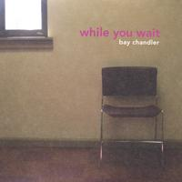 Bay Chandler | While You Wait