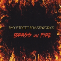 "Bay Street Brassworks | ""Brass On Fire"""
