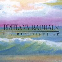 Brittany Bauhaus | The Beautiful EP