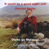 Brendan Begley | It Could Be a Good Night Yet! Oíche go Maidean
