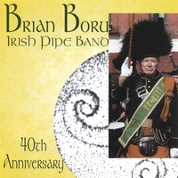 Brian Boru Irish Pipe Band - Bagpipes | Brian Boru Irish Pipe Band 40th Anniversary - Bagpipes