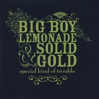 Big Boy Lemonade & Solid Gold | Special Kind of Trouble