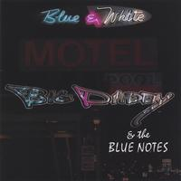 Big Daddy & the Blue Notes | Blue & White