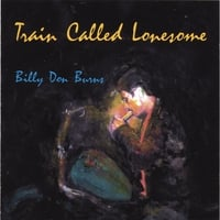 Billy Don Burns | Train Called Lonesome