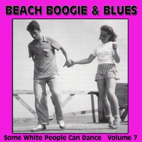 Various Artists | Beach Boogie & Blues (Some White People Can Dance ), Vol. 7