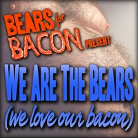 Bears for Bacon | We Are the Bears ( We Love Our Bacon )