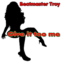 Beatmaster Troy | Give It Too Me