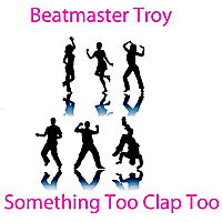 Beat Master Troy | Something Too Clap Too