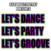 Beat Master Troy | Let's Dance, Let's Party, Let's Groove
