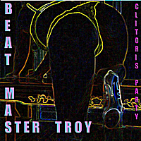 Beat Master Troy | Clitoris Party