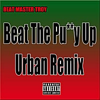 Beat Master Troy | Beat the Pu**y Up (Urban Remix)
