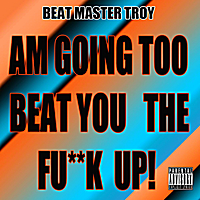 Beat Master Troy | Am Going Too Beat You the Fu**k Up!