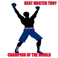 Beat Master Troy | Champion of the World