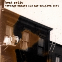 Beat Radio | Teenage Anthem (For the Drunken Boat)