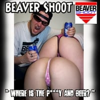 Beaver Shoot | Where is the P***y and Beer?
