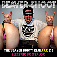 Beaver Shoot | The Beaver Booty Remixxx 2: Electric Bootyloo
