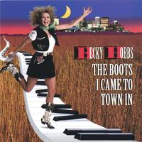 Becky Hobbs | The Boots I Came To Town In