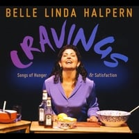 Belle Linda Halpern | Cravings: Songs of Hunger & Satisfaction