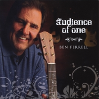 Ben Ferrell | Audience of One