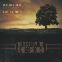 Benjamin Pierce & Kristy Mezines | Notes from the Underground