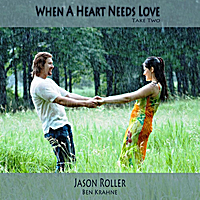 Jason Roller & Ben Krahne | When a Heart Needs Love (Take Two)