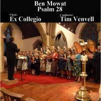 Ben Mowat, Ex Collegio Choir & Tim Venvell | Psalm 28
