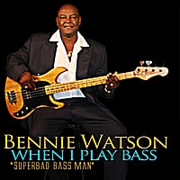 Bennie Watson | When I Play Bass (Superbad Bass Man)