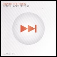 BENNY LACKNER TRIO | SIGN OF THE TIMES