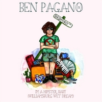 Ben Pagano | I'm a Hipster, Baby (Williamsburg Wetdream)
