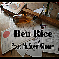 Ben Rice | Pour Me Some Whiskey
