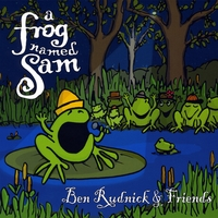 Ben Rudnick and Friends | A Frog Named Sam