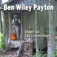 Ben Wiley Payton | Diggin' Up Old Country Blues