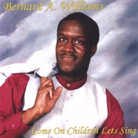 Bernard A. Williams | Come on Children Lets sing.